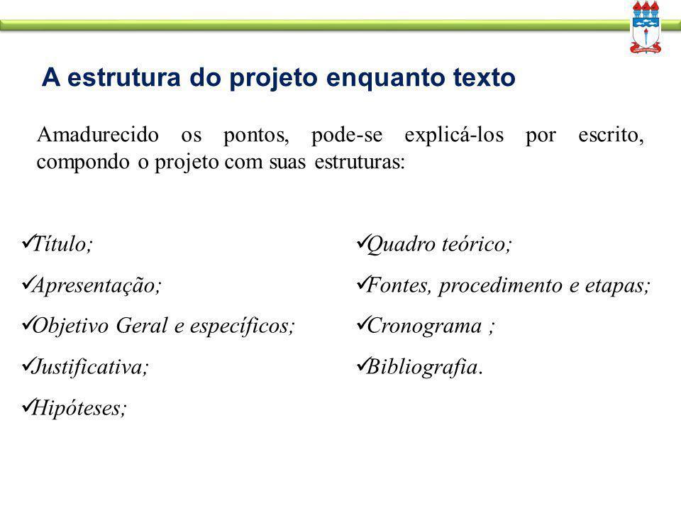A estrutura do projeto enquanto texto Amadurecido os pontos, pode-se explicá-los por escrito, compondo o projeto com suas estruturas: Título; Apresent