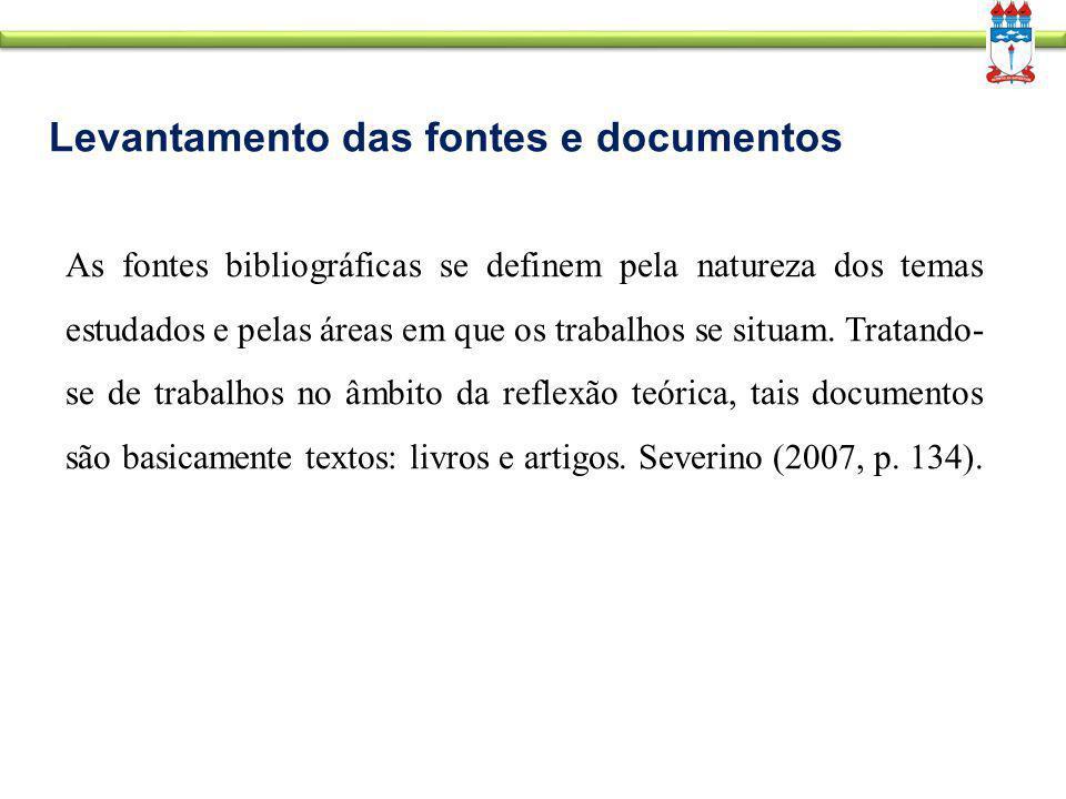 Levantamento das fontes e documentos As fontes bibliográficas se definem pela natureza dos temas estudados e pelas áreas em que os trabalhos se situam