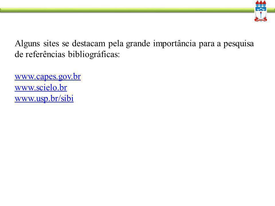 Alguns sites se destacam pela grande importância para a pesquisa de referências bibliográficas: www.capes.gov.br www.scielo.br www.usp.br/sibi