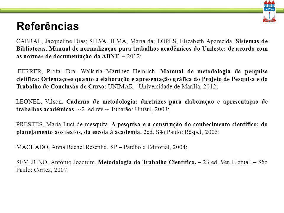 Referências CABRAL, Jacqueline Dias; SILVA, ILMA, Maria da; LOPES, Elizabeth Aparecida. Sistemas de Bibliotecas. Manual de normalização para trabalhos