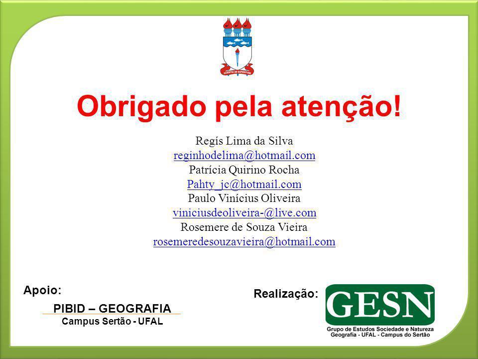 PIBID – GEOGRAFIA Campus Sertão - UFAL Apoio: Realização: Obrigado pela atenção! Regís Lima da Silva reginhodelima@hotmail.com Patrícia Quirino Rocha