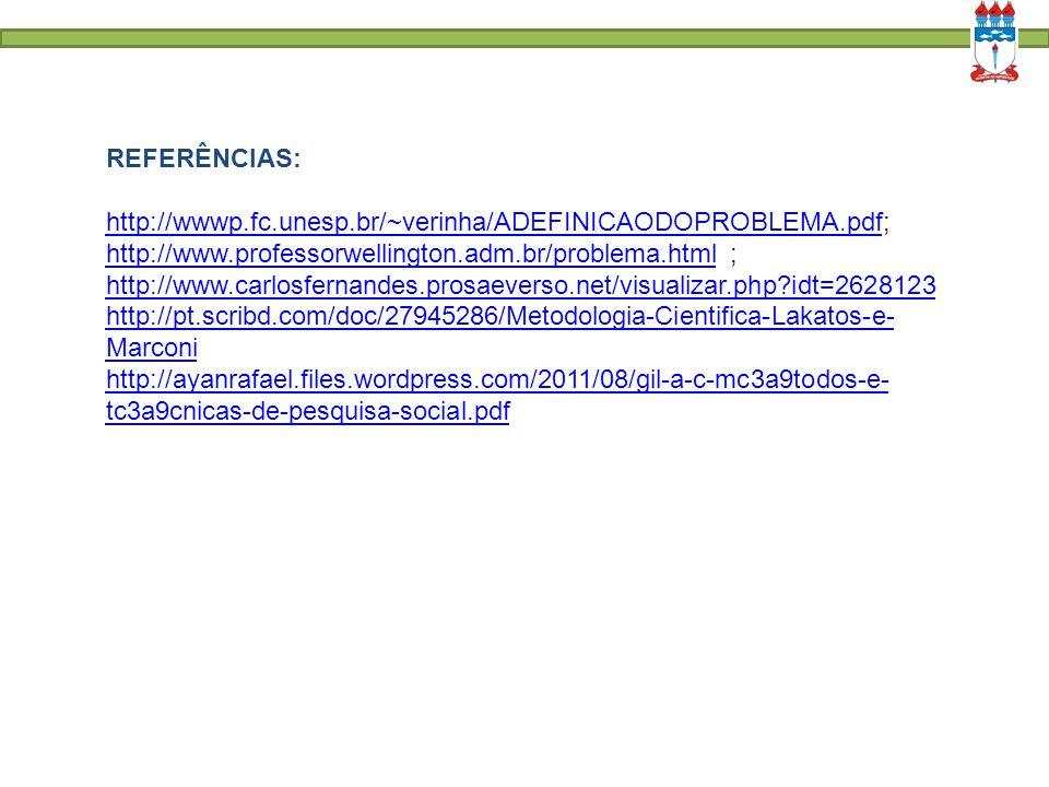 REFERÊNCIAS: http://wwwp.fc.unesp.br/~verinha/ADEFINICAODOPROBLEMA.pdfhttp://wwwp.fc.unesp.br/~verinha/ADEFINICAODOPROBLEMA.pdf; http://www.professorw