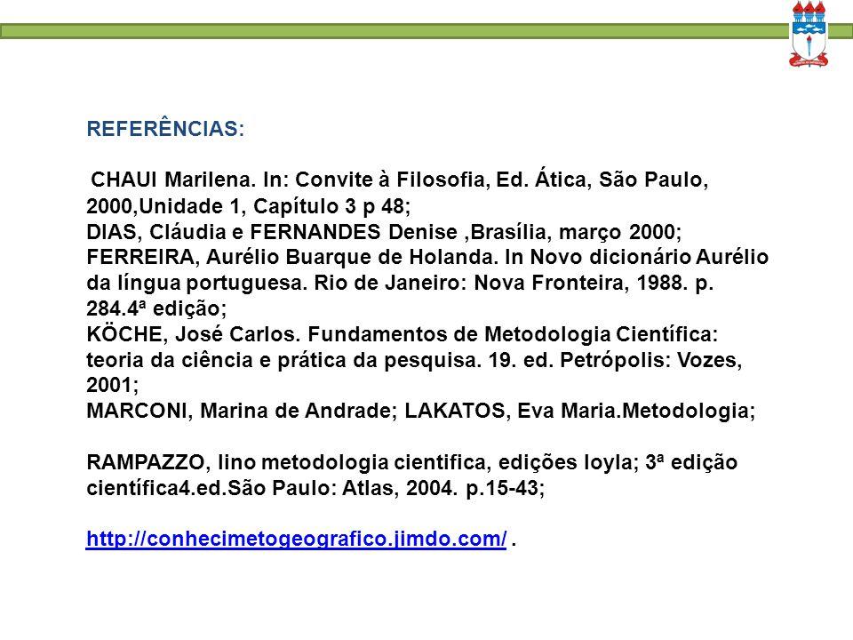 REFERÊNCIAS: CHAUI Marilena. In: Convite à Filosofia, Ed. Ática, São Paulo, 2000,Unidade 1, Capítulo 3 p 48; DIAS, Cláudia e FERNANDES Denise,Brasília