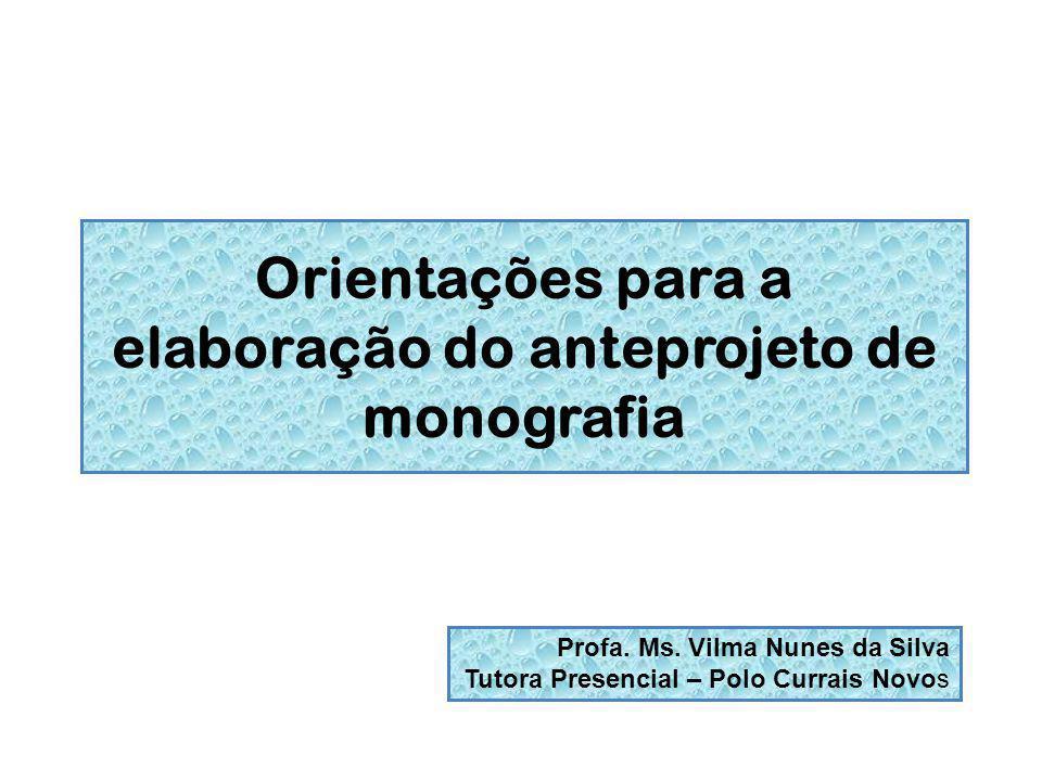 Orientações para a elaboração do anteprojeto de monografia Profa. Ms. Vilma Nunes da Silva Tutora Presencial – Polo Currais Novos