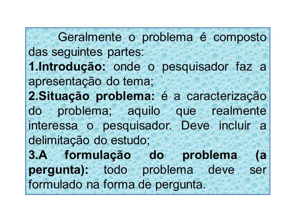 Geralmente o problema é composto das seguintes partes: 1.Introdução: onde o pesquisador faz a apresentação do tema; 2.Situação problema: é a caracteri