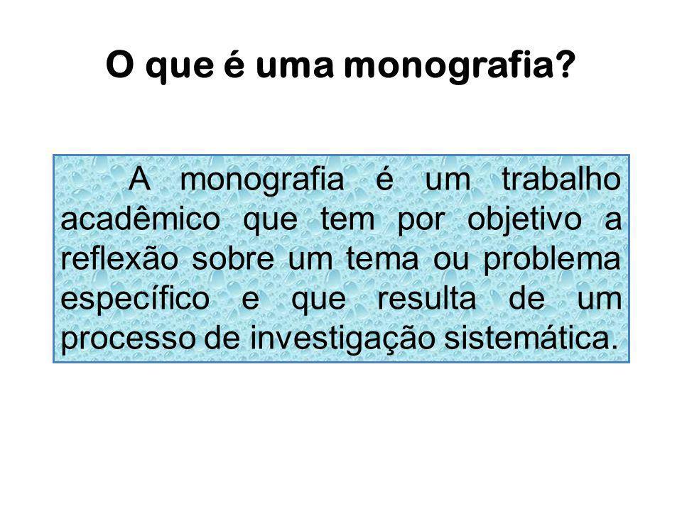 O que é uma monografia? A monografia é um trabalho acadêmico que tem por objetivo a reflexão sobre um tema ou problema específico e que resulta de um