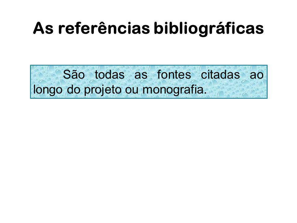 As referências bibliográficas São todas as fontes citadas ao longo do projeto ou monografia.