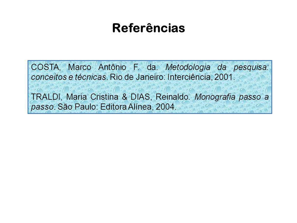 Referências COSTA, Marco Antônio F. da. Metodologia da pesquisa: conceitos e técnicas. Rio de Janeiro: Interciência, 2001. TRALDI, Maria Cristina & DI