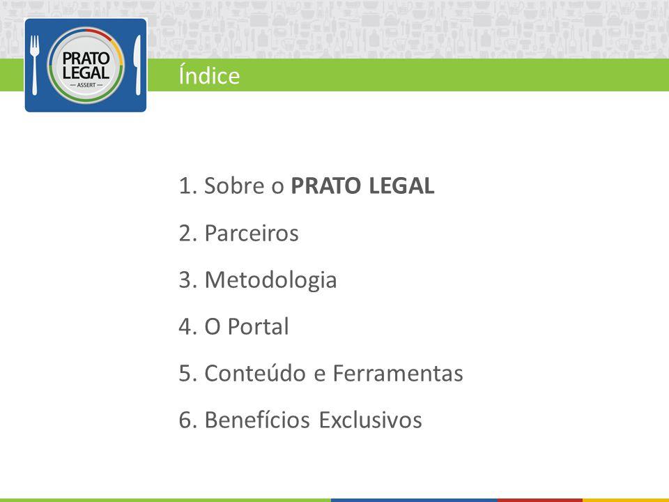 1. Sobre o PRATO LEGAL 2. Parceiros 3. Metodologia 4. O Portal 5. Conteúdo e Ferramentas 6. Benefícios Exclusivos Índice