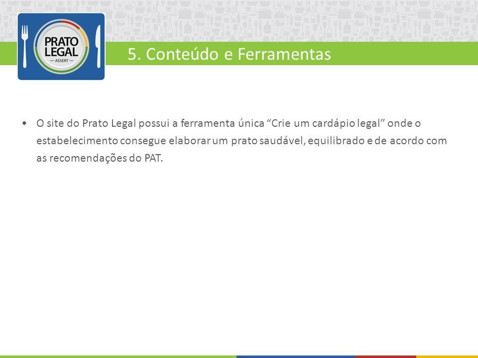 """5. Conteúdo e Ferramentas O site do Prato Legal possui a ferramenta única """"Crie um cardápio legal"""" onde o estabelecimento consegue elaborar um prato s"""