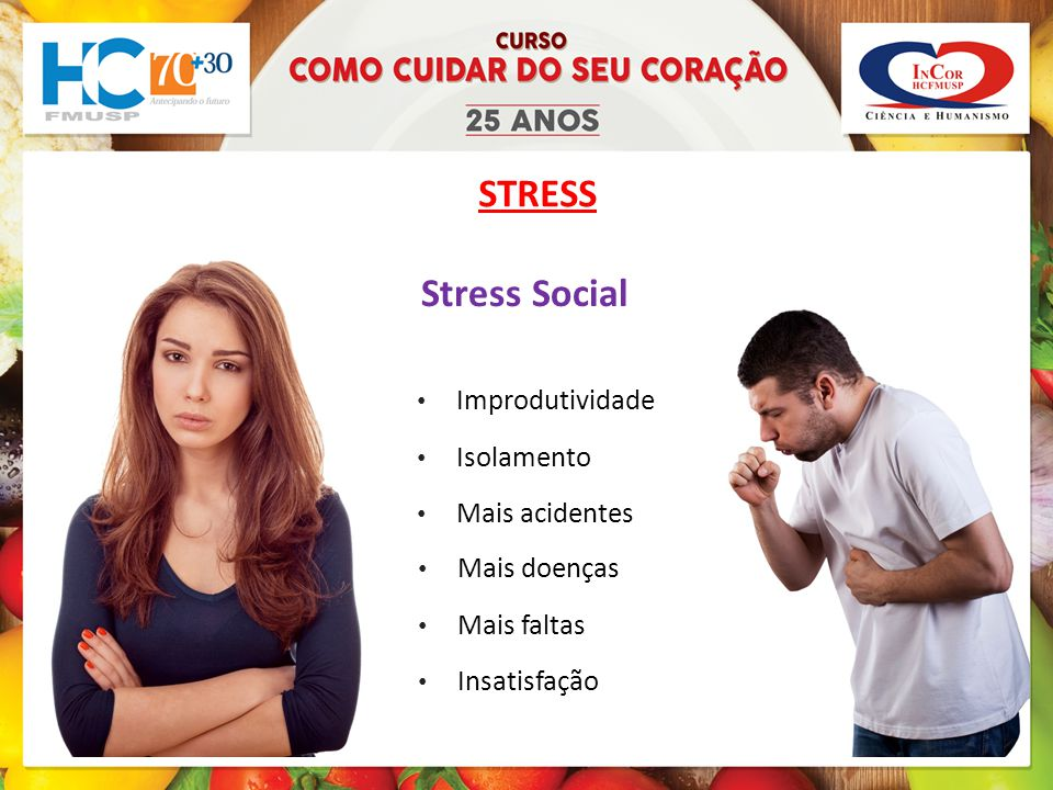 Stress Social Improdutividade Isolamento Mais acidentes Mais doenças Mais faltas Insatisfação STRESS