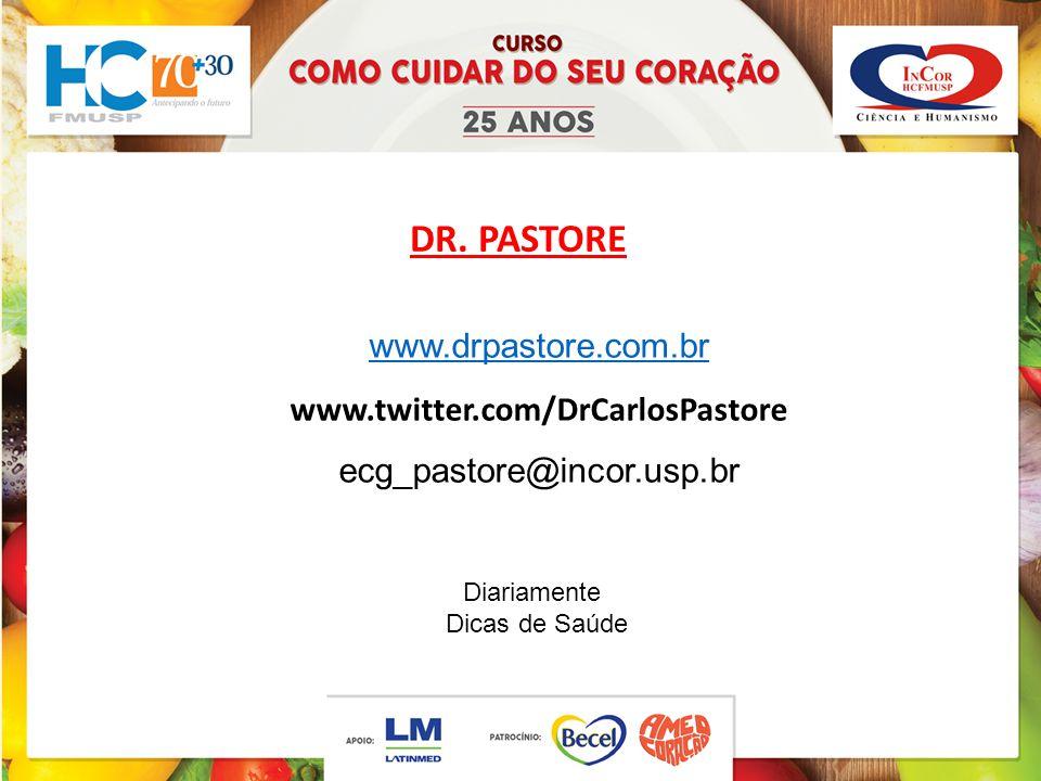 www.drpastore.com.br www.twitter.com/DrCarlosPastore ecg_pastore@incor.usp.br Diariamente Dicas de Saúde DR.