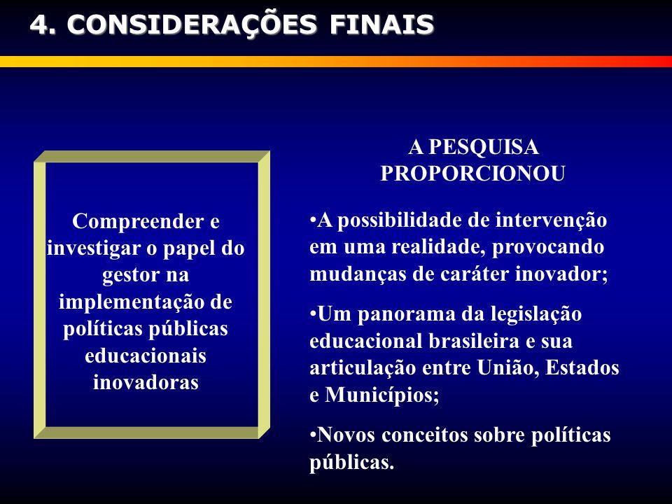 4. CONSIDERAÇÕES FINAIS Compreender e investigar o papel do gestor na implementação de políticas públicas educacionais inovadoras A possibilidade de i