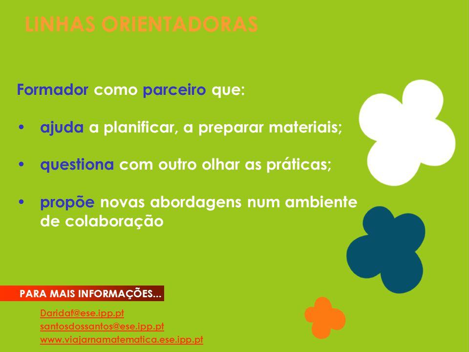 LINHAS ORIENTADORAS Daridaf@ese.ipp.pt santosdossantos@ese.ipp.pt www.viajarnamatematica.ese.ipp.pt PARA MAIS INFORMAÇÕES... Formador como parceiro qu