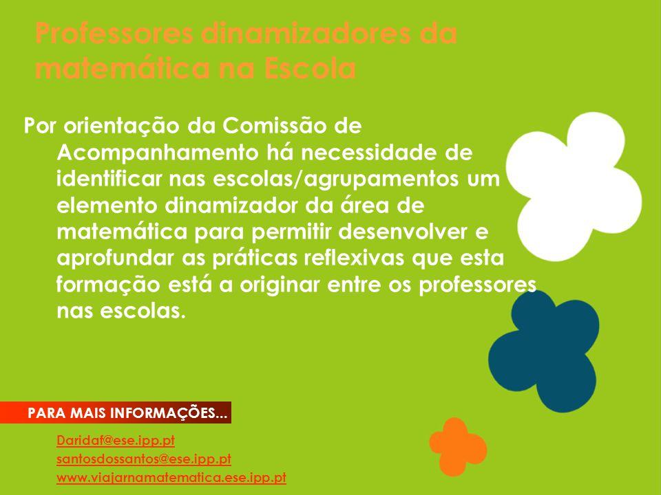 Professores dinamizadores da matemática na Escola Daridaf@ese.ipp.pt santosdossantos@ese.ipp.pt www.viajarnamatematica.ese.ipp.pt PARA MAIS INFORMAÇÕES...