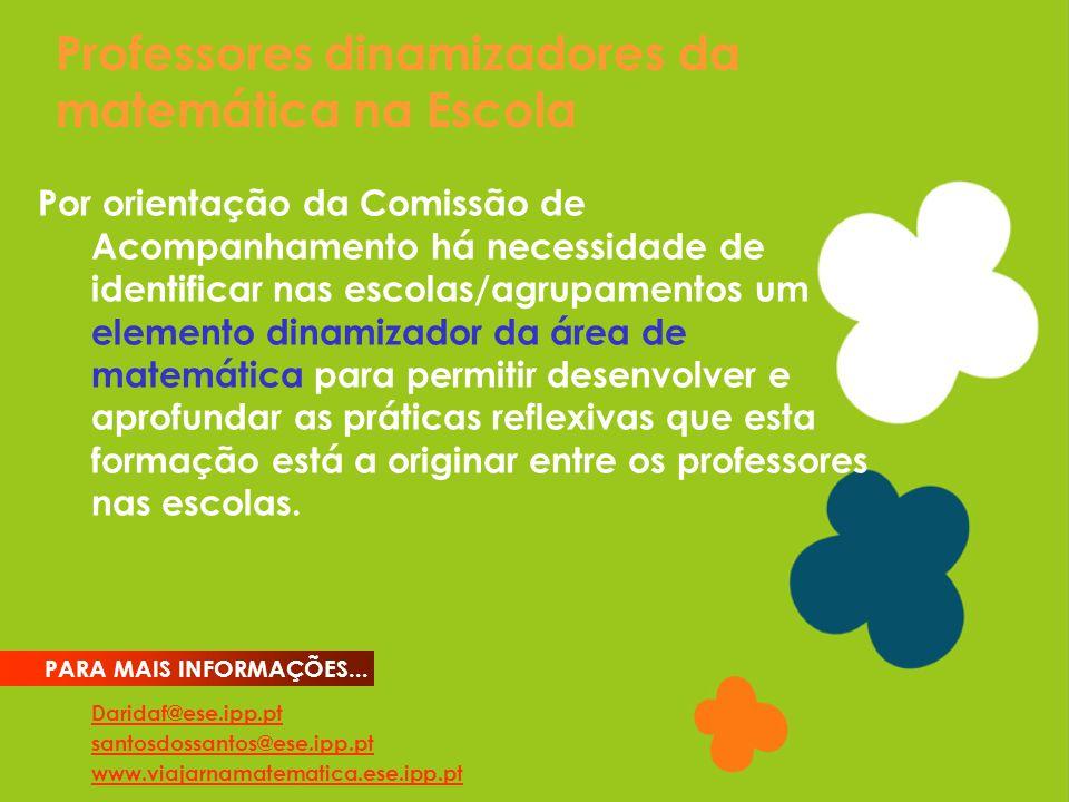 Professores dinamizadores da matemática na Escola Daridaf@ese.ipp.pt santosdossantos@ese.ipp.pt www.viajarnamatematica.ese.ipp.pt PARA MAIS INFORMAÇÕE