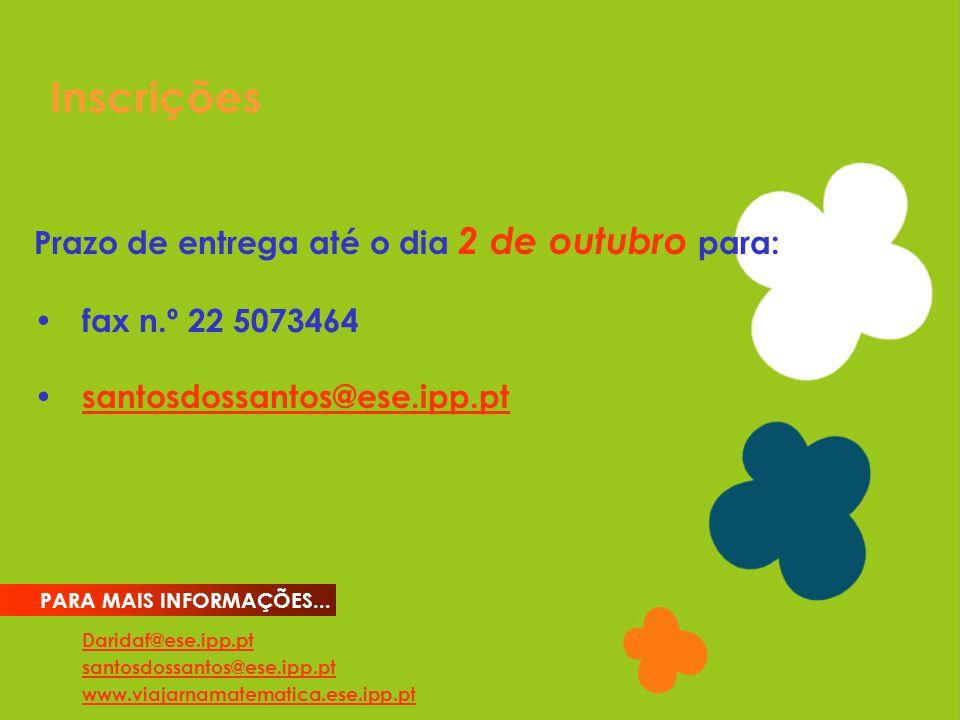 Inscrições Daridaf@ese.ipp.pt santosdossantos@ese.ipp.pt www.viajarnamatematica.ese.ipp.pt PARA MAIS INFORMAÇÕES...
