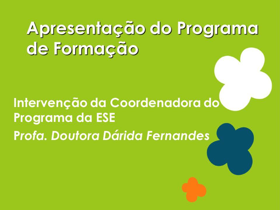Apresentação do Programa de Formação Intervenção da Coordenadora do Programa da ESE P rofa. Doutora Dárida Fernandes