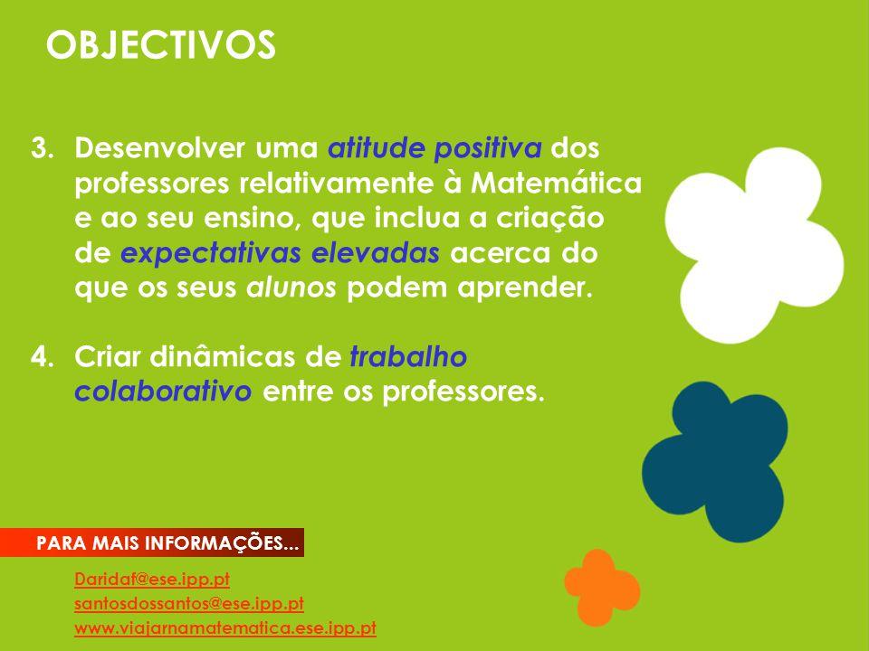OBJECTIVOS Daridaf@ese.ipp.pt santosdossantos@ese.ipp.pt www.viajarnamatematica.ese.ipp.pt PARA MAIS INFORMAÇÕES... 3.Desenvolver uma atitude positiva