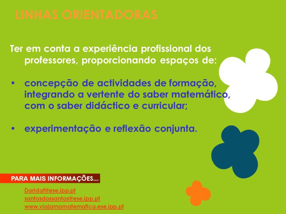LINHAS ORIENTADORAS Daridaf@ese.ipp.pt santosdossantos@ese.ipp.pt www.viajarnamatematica.ese.ipp.pt PARA MAIS INFORMAÇÕES... Ter em conta a experiênci