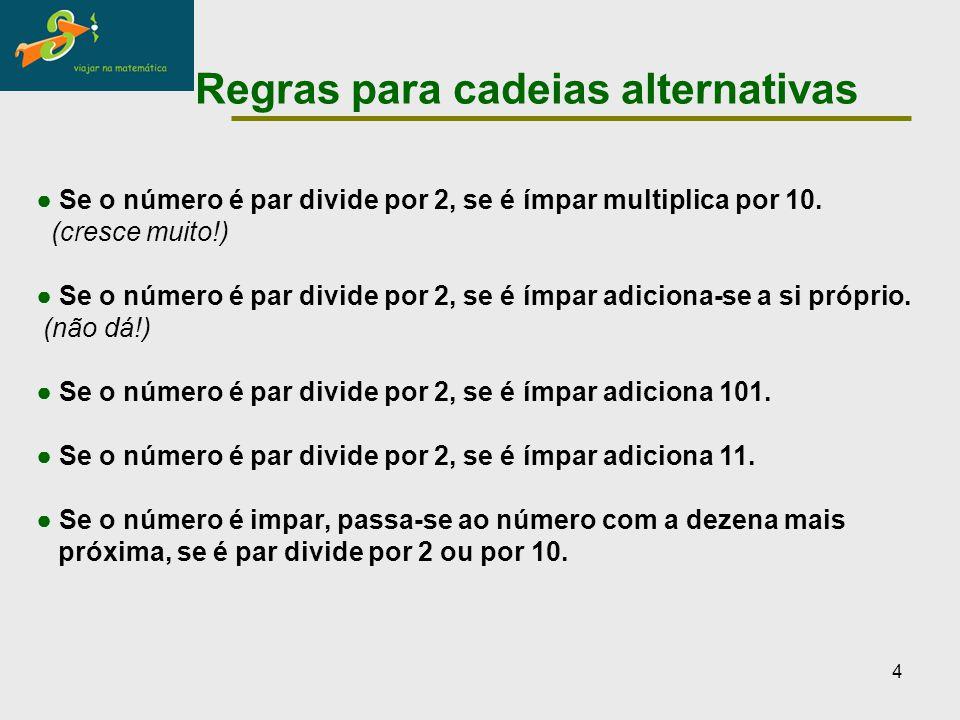 4 Regras para cadeias alternativas ● Se o número é par divide por 2, se é ímpar multiplica por 10. (cresce muito!) ● Se o número é par divide por 2, s