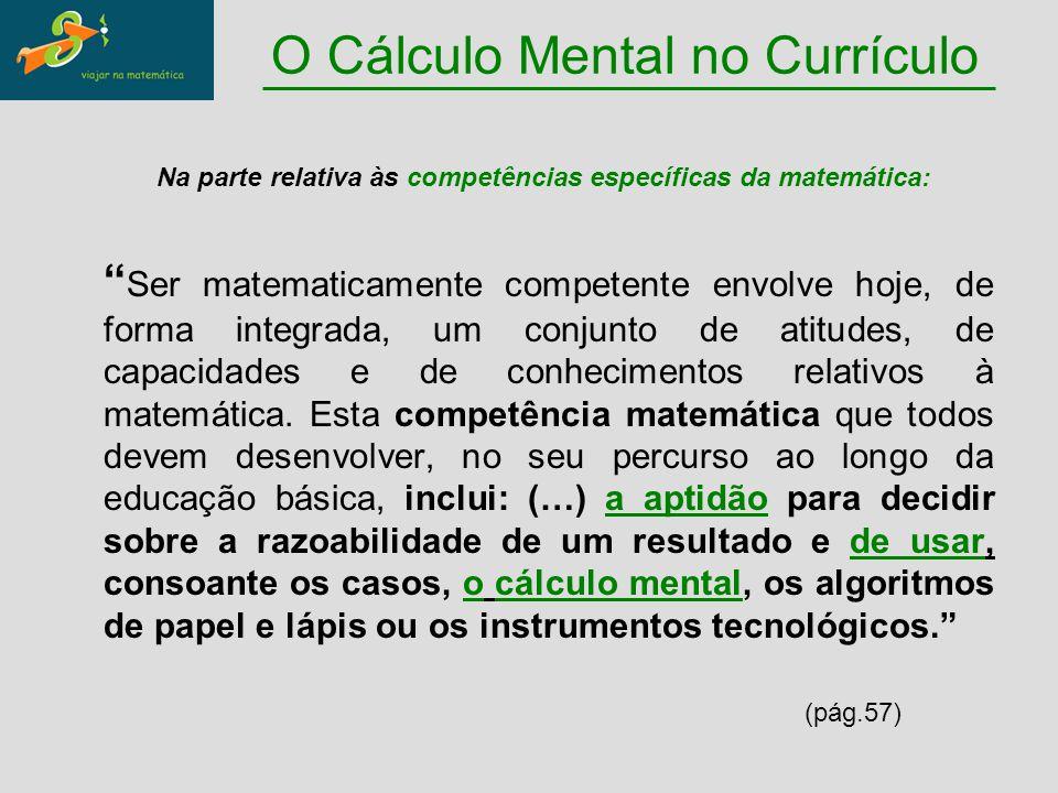 """"""" Ser matematicamente competente envolve hoje, de forma integrada, um conjunto de atitudes, de capacidades e de conhecimentos relativos à matemática."""