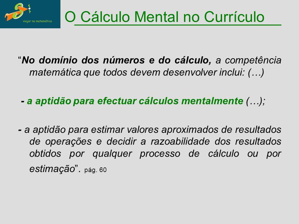 """""""No domínio dos números e do cálculo, a competência matemática que todos devem desenvolver inclui: (…) - a aptidão para efectuar cálculos mentalmente"""
