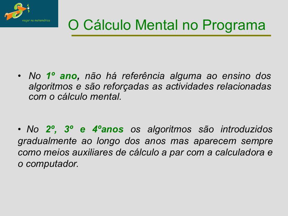 O Cálculo Mental no Programa No 1º ano, não há referência alguma ao ensino dos algoritmos e são reforçadas as actividades relacionadas com o cálculo m