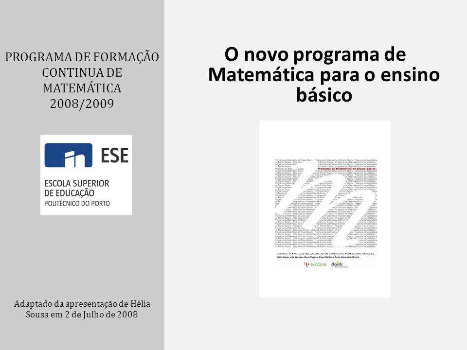PROGRAMA DE FORMAÇÃO CONTINUA DE MATEMÁTICA 2008/2009 Adaptado da apresentação de Hélia Sousa em 2 de Julho de 2008 O novo programa de Matemática para