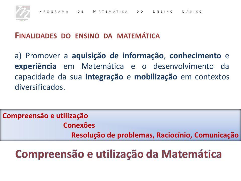 F INALIDADES DO ENSINO DA MATEMÁTICA a) Promover a aquisição de informação, conhecimento e experiência em Matemática e o desenvolvimento da capacidade