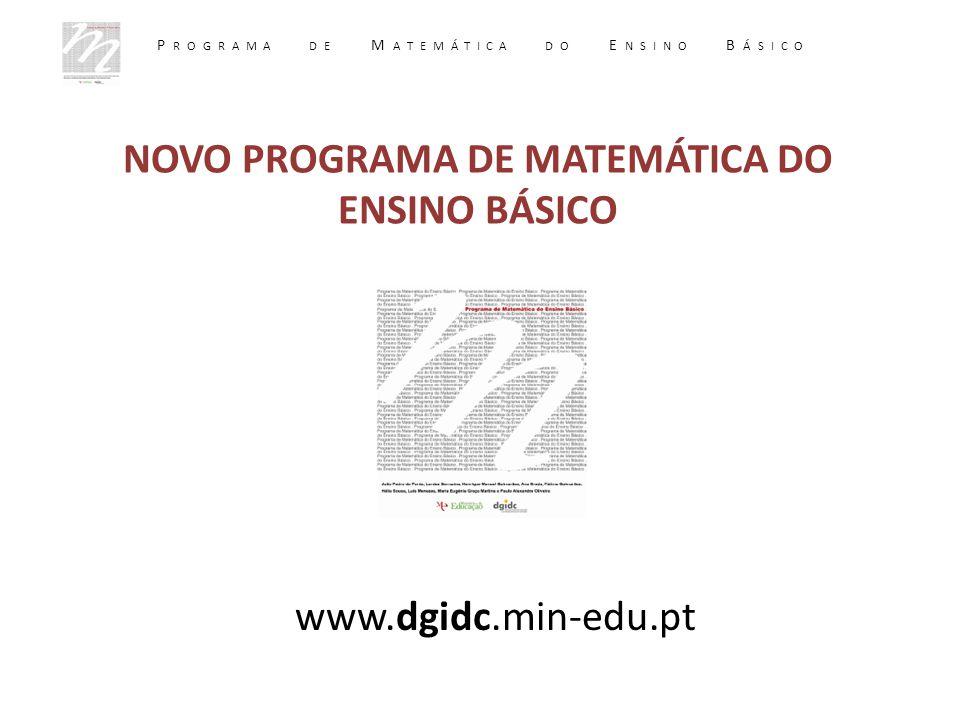 NOVO PROGRAMA DE MATEMÁTICA DO ENSINO BÁSICO www.dgidc.min-edu.pt P ROGRAMA DE M ATEMÁTICA DO E NSINO B ÁSICO