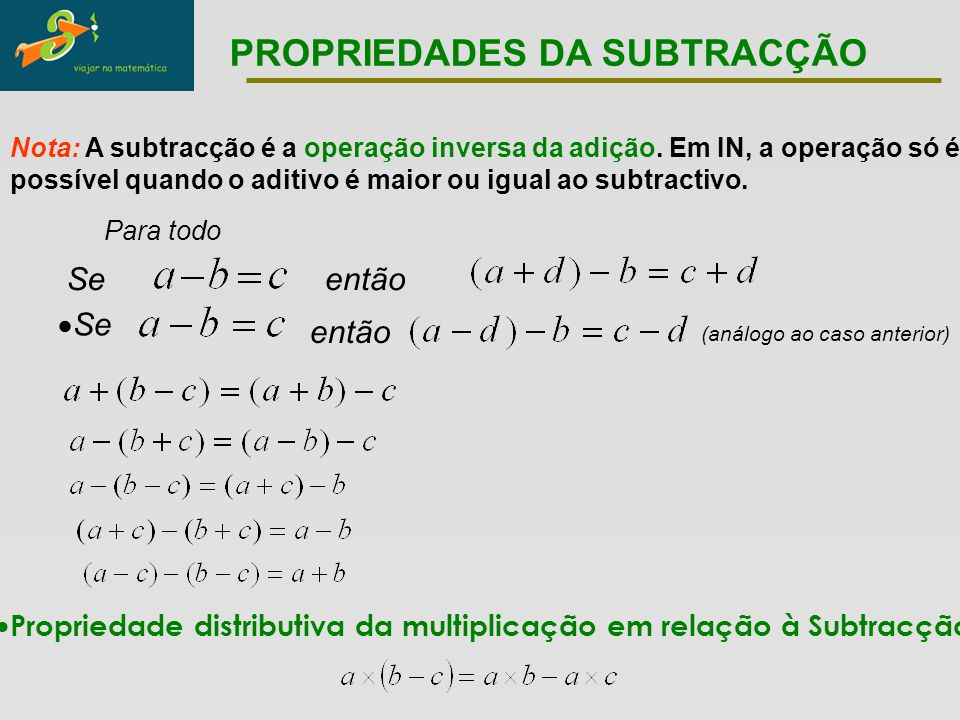 Para todo  Propriedade distributiva da multiplicação em relação à Subtracção Nota: A subtracção é a operação inversa da adição. Em IN, a operação só