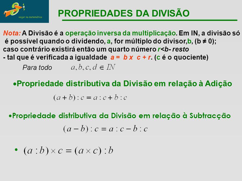 Para todo  Propriedade distributiva da Divisão em relação à Subtracção Nota: A Divisão é a operação inversa da multiplicação. Em IN, a divisão só é p