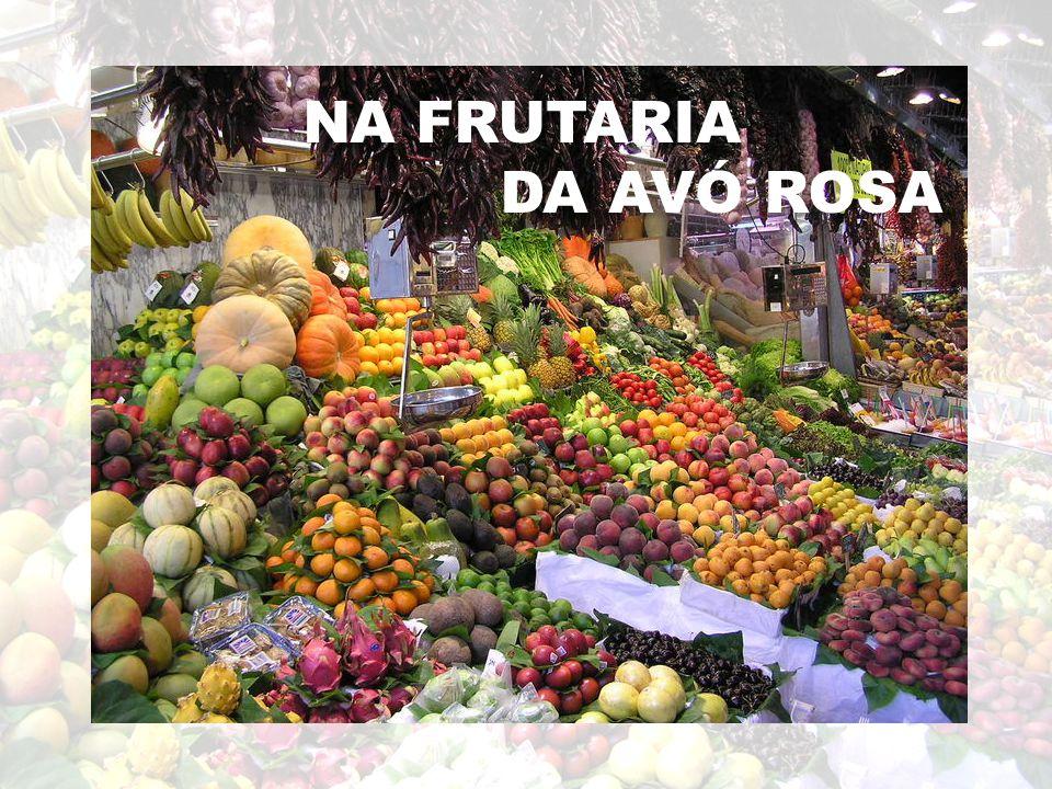 A NA FRUTARIA DA AVÓ ROSA