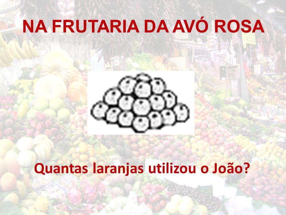 NA FRUTARIA DA AVÓ ROSA Quantas laranjas utilizou o João?