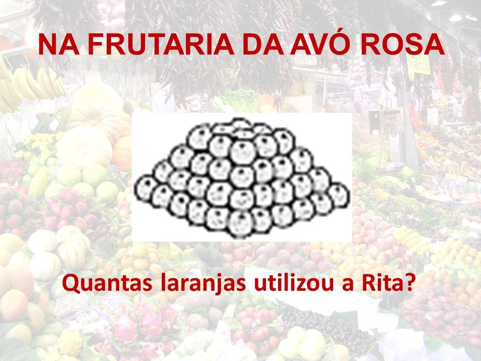 NA FRUTARIA DA AVÓ ROSA Quantas laranjas utilizou a Rita?