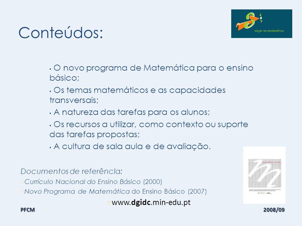 Os temas matemáticos:  Números e Operações,  Geometria e Medida,  Organização e Tratamento de Dados.