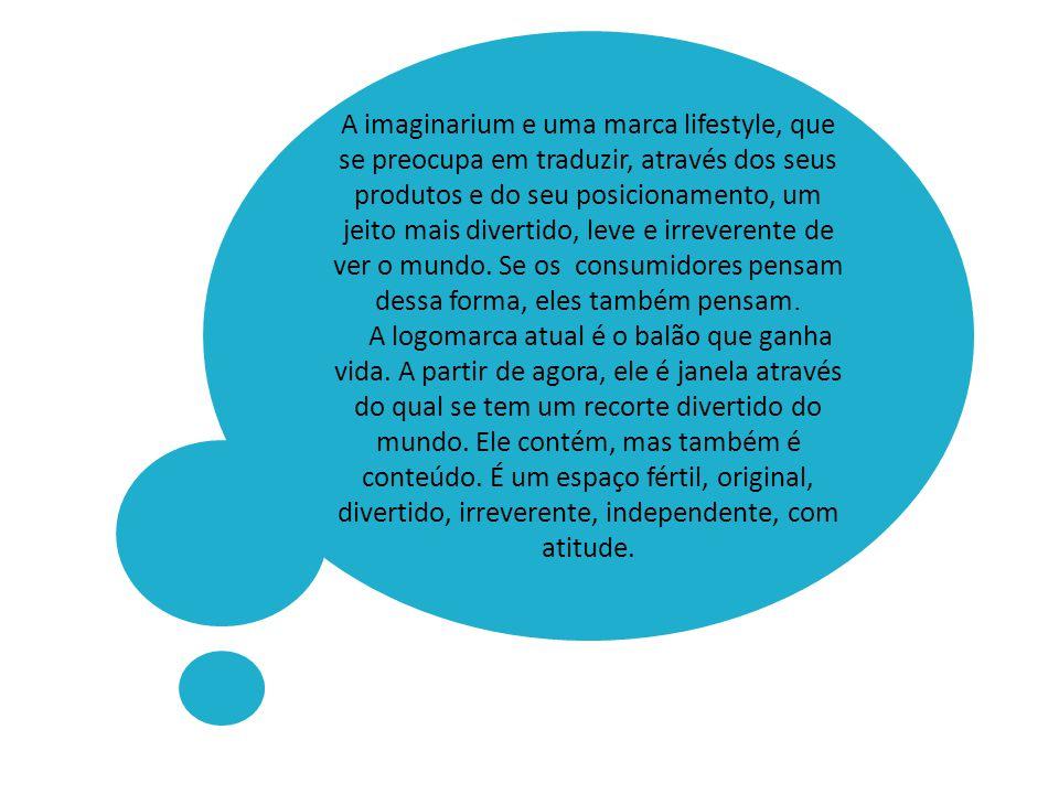 Condicionantes Conceituais A imaginarium e uma marca lifestyle, que se preocupa em traduzir, através dos seus produtos e do seu posicionamento, um jei