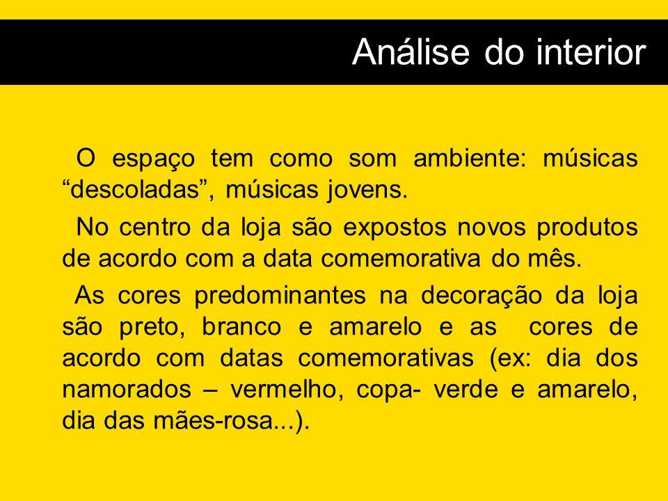 n Análise do interior O espaço tem como som ambiente: músicas descoladas , músicas jovens.