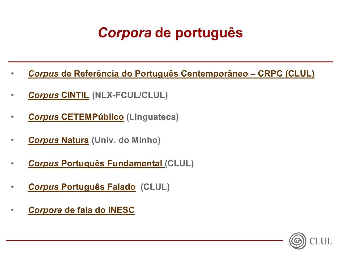 Corpora de português Corpus de Referência do Português Centemporâneo – CRPC (CLUL)Corpus de Referência do Português Centemporâneo – CRPC (CLUL) Corpus