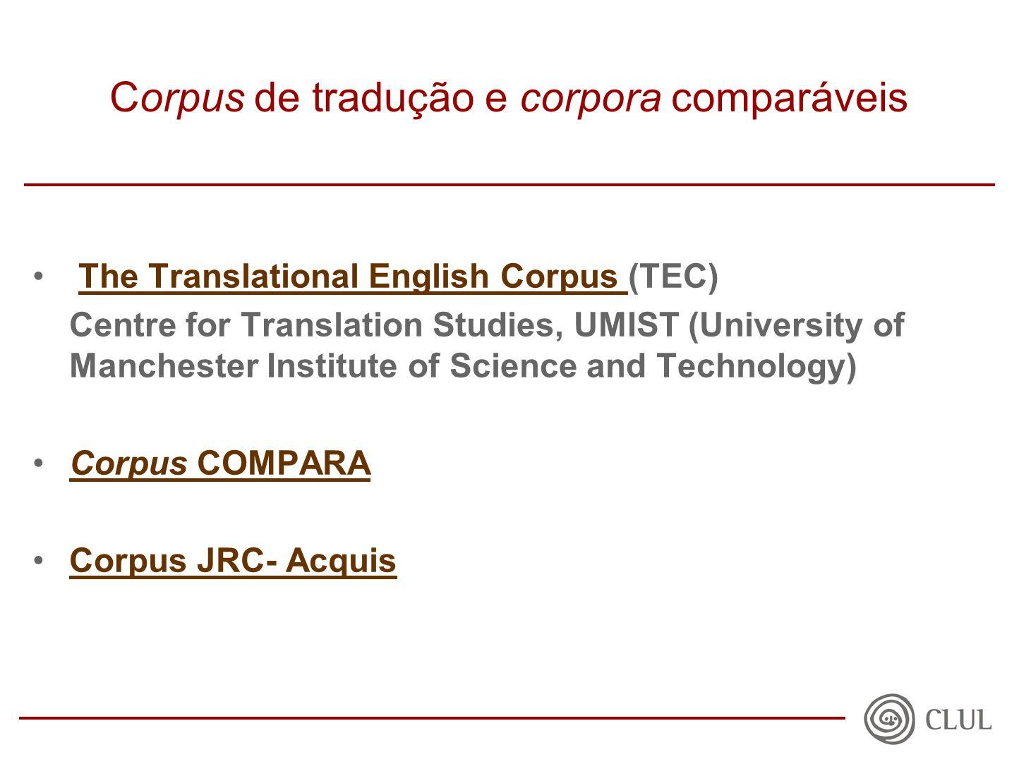 Corpus de tradução e corpora comparáveis The Translational English Corpus (TEC)The Translational English Corpus Centre for Translation Studies, UMIST