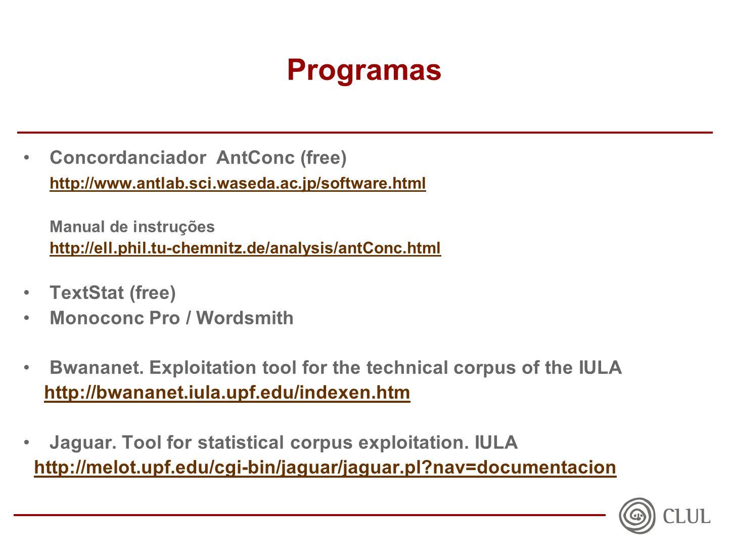 Programas Concordanciador AntConc (free) http://www.antlab.sci.waseda.ac.jp/software.html Manual de instruções http://ell.phil.tu-chemnitz.de/analysis/antConc.html TextStat (free) Monoconc Pro / Wordsmith Bwananet.