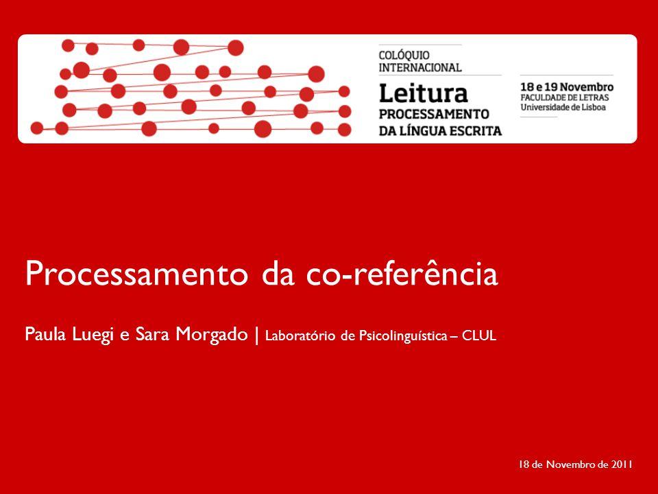 Processamento da co-referência Paula Luegi e Sara Morgado | Laboratório de Psicolinguística – CLUL 18 de Novembro de 2011