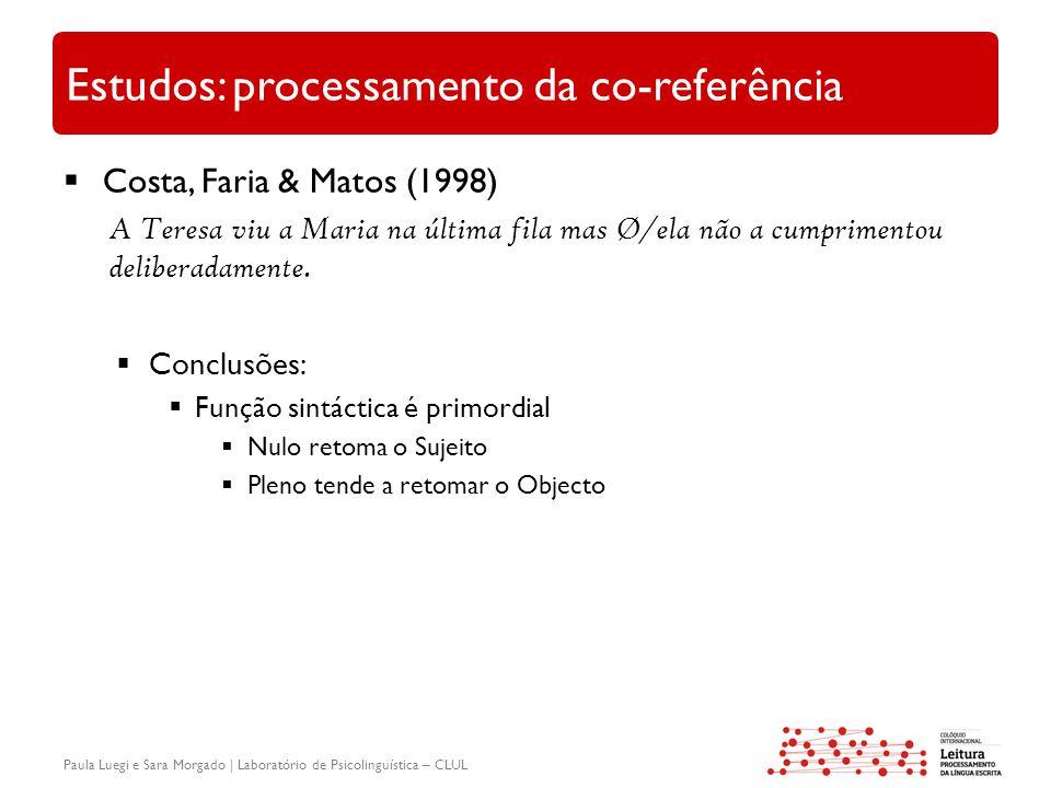 Paula Luegi e Sara Morgado | Laboratório de Psicolinguística – CLUL Estudos: processamento da co-referência  Costa, Faria & Matos (1998) A Teresa viu a Maria na última fila mas Ø/ela não a cumprimentou deliberadamente.