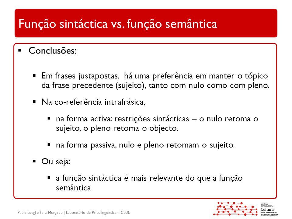 Paula Luegi e Sara Morgado | Laboratório de Psicolinguística – CLUL Função sintáctica vs. função semântica  Conclusões:  Em frases justapostas, há u