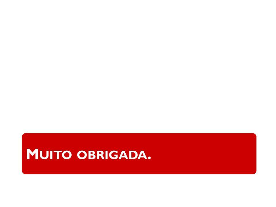 M UITO OBRIGADA.