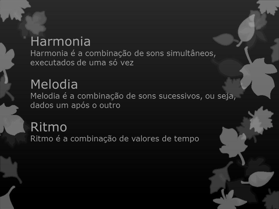 Harmonia Harmonia é a combinação de sons simultâneos, executados de uma só vez Melodia Melodia é a combinação de sons sucessivos, ou seja, dados um ap