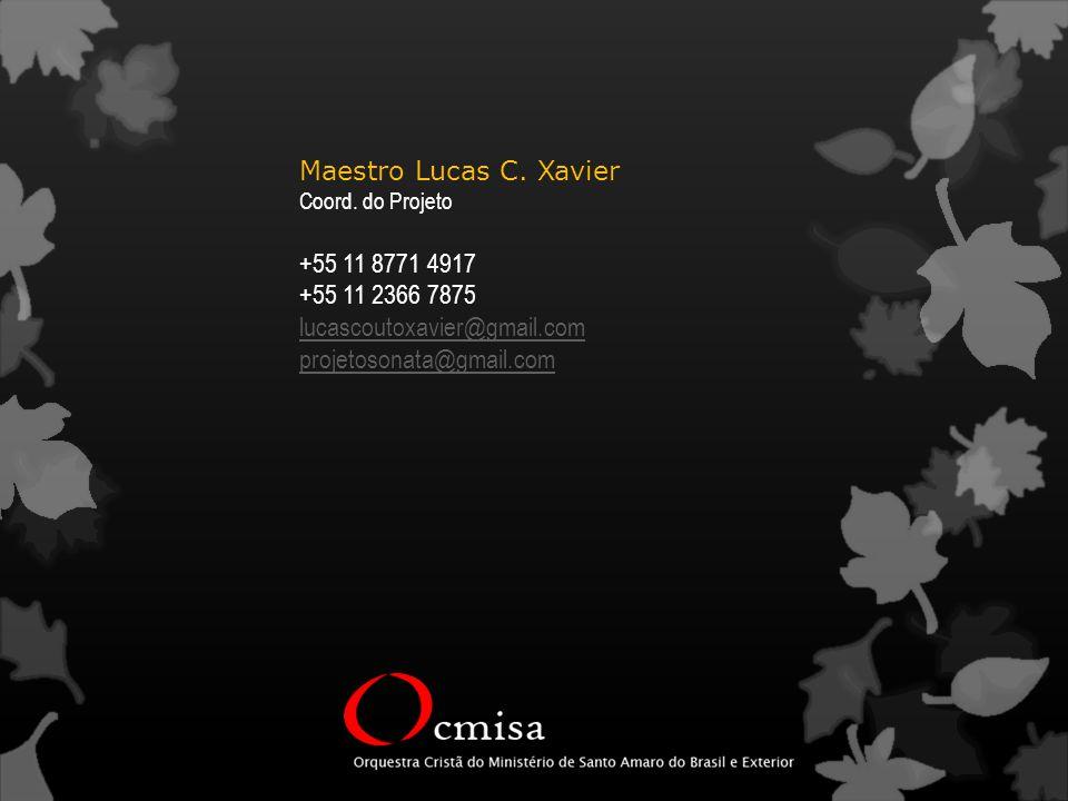 Maestro Lucas C. Xavier Coord. do Projeto +55 11 8771 4917 +55 11 2366 7875 lucascoutoxavier@gmail.com projetosonata@gmail.com