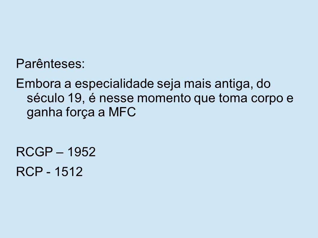 Parênteses: Embora a especialidade seja mais antiga, do século 19, é nesse momento que toma corpo e ganha força a MFC RCGP – 1952 RCP - 1512