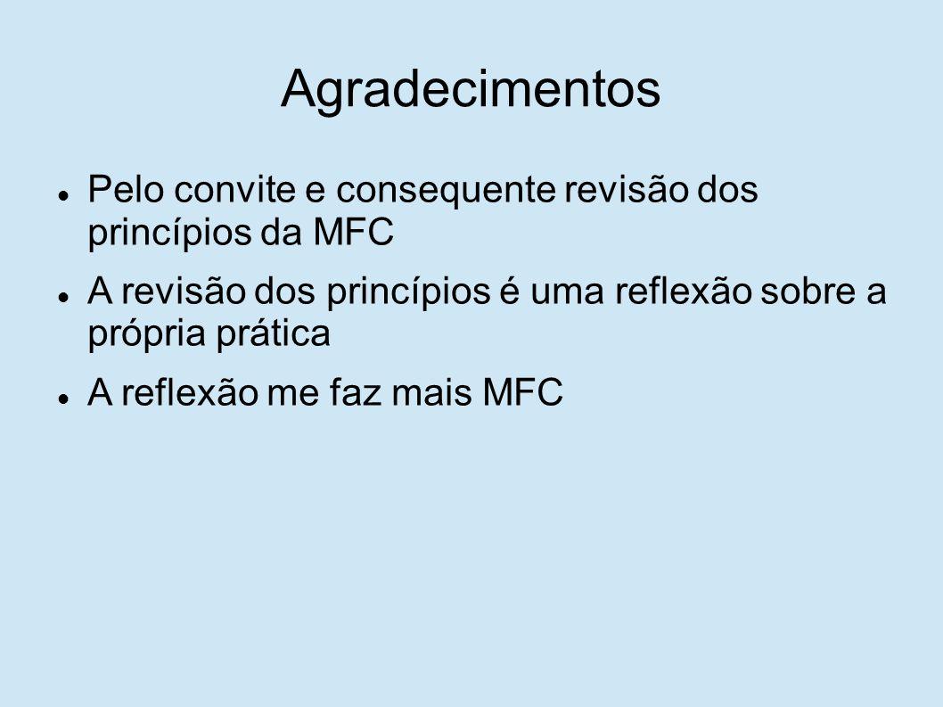 Agradecimentos Pelo convite e consequente revisão dos princípios da MFC A revisão dos princípios é uma reflexão sobre a própria prática A reflexão me faz mais MFC